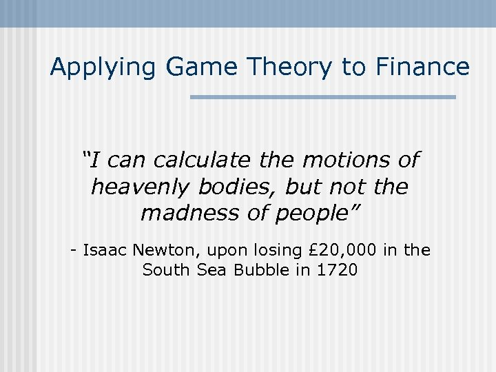 "Applying Game Theory to Finance ""I can calculate the motions of heavenly bodies, but"