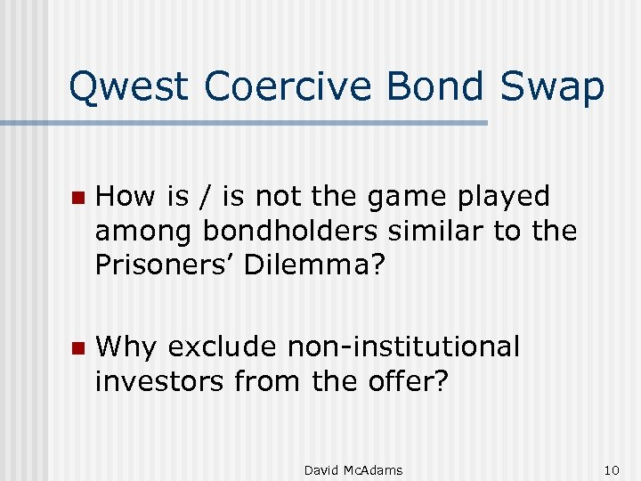 Qwest Coercive Bond Swap n How is / is not the game played among