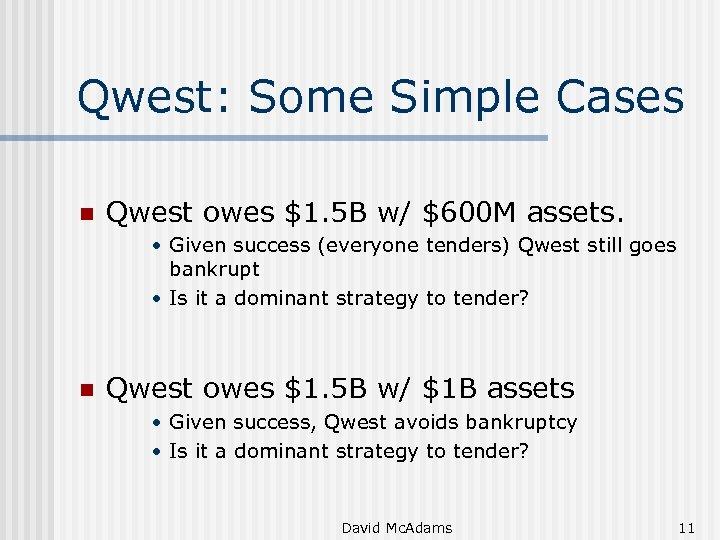 Qwest: Some Simple Cases n Qwest owes $1. 5 B w/ $600 M assets.