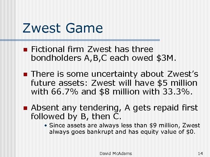 Zwest Game n Fictional firm Zwest has three bondholders A, B, C each owed