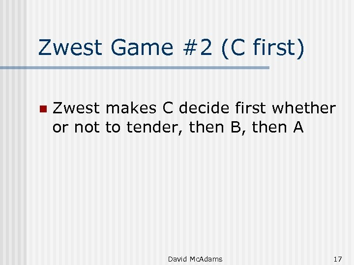 Zwest Game #2 (C first) n Zwest makes C decide first whether or not