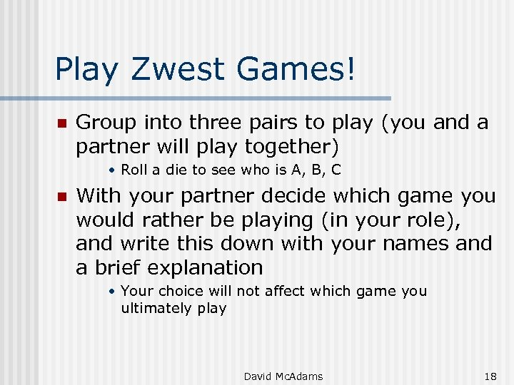 Play Zwest Games! n Group into three pairs to play (you and a partner