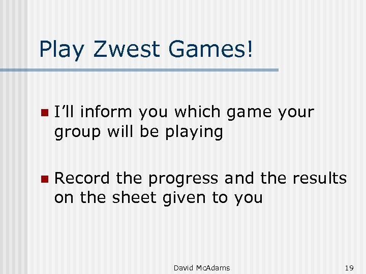 Play Zwest Games! n I'll inform you which game your group will be playing