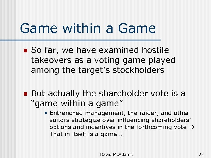 Game within a Game n So far, we have examined hostile takeovers as a
