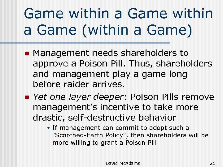Game within a Game (within a Game) n n Management needs shareholders to approve