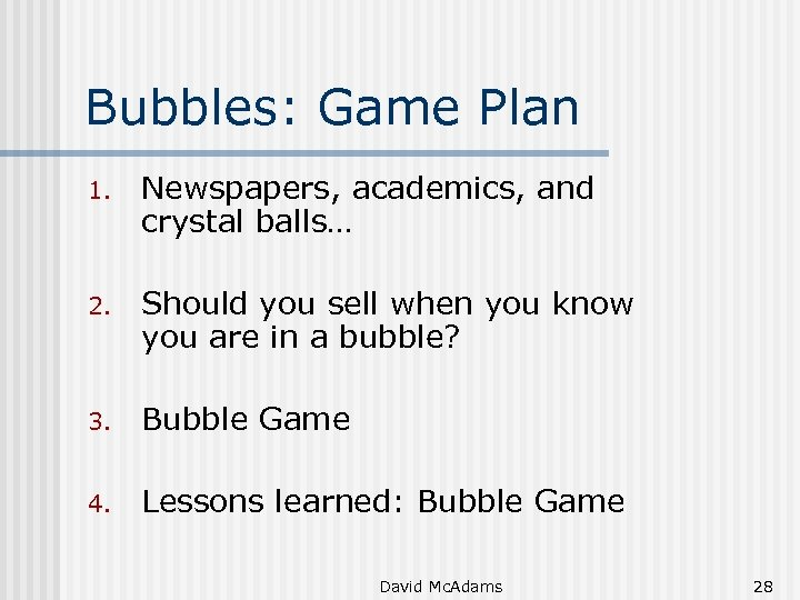 Bubbles: Game Plan 1. Newspapers, academics, and crystal balls… 2. Should you sell when