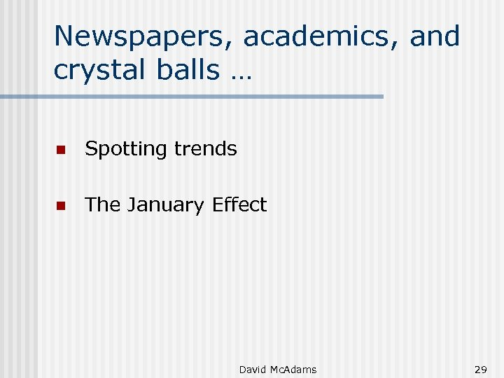 Newspapers, academics, and crystal balls … n Spotting trends n The January Effect David