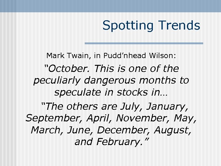 "Spotting Trends Mark Twain, in Pudd'nhead Wilson: ""October. This is one of the peculiarly"