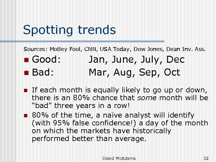 Spotting trends Sources: Motley Fool, CNN, USA Today, Dow Jones, Dean Inv. Ass. Good: