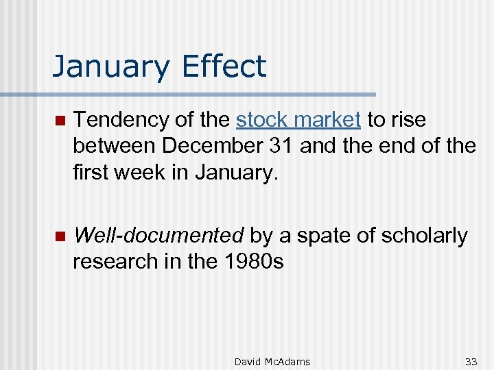 January Effect n Tendency of the stock market to rise between December 31 and