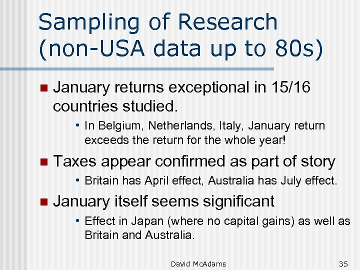 Sampling of Research (non-USA data up to 80 s) n January returns exceptional in
