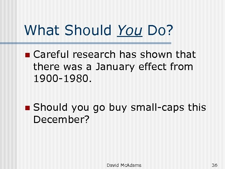 What Should You Do? n Careful research has shown that there was a January