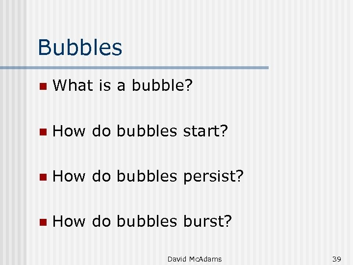 Bubbles n What is a bubble? n How do bubbles start? n How do