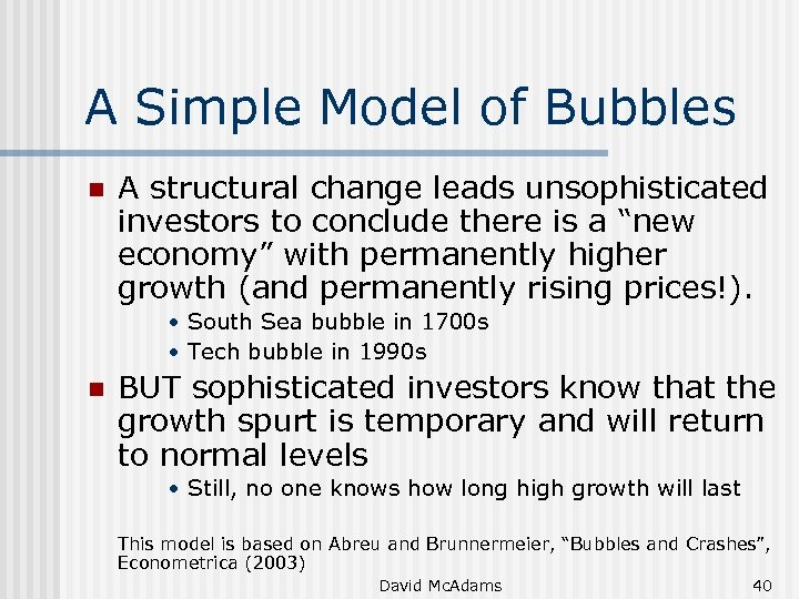 A Simple Model of Bubbles n A structural change leads unsophisticated investors to conclude