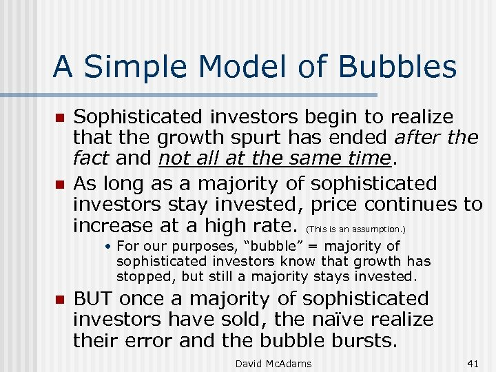 A Simple Model of Bubbles n n Sophisticated investors begin to realize that the