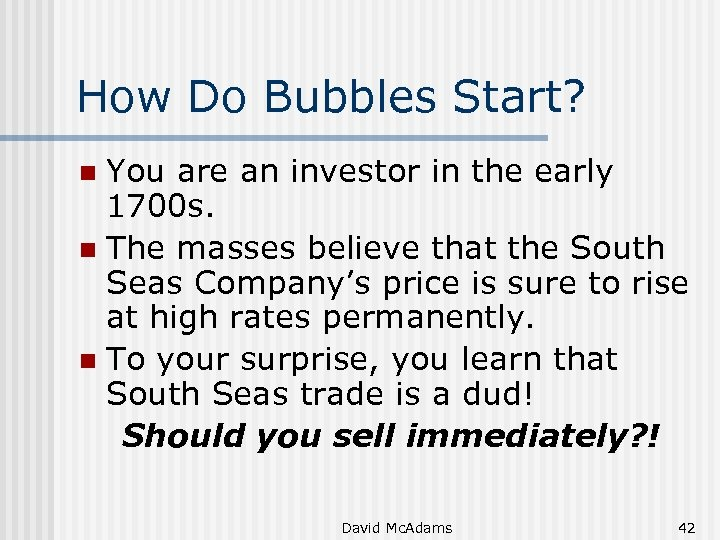 How Do Bubbles Start? You are an investor in the early 1700 s. n