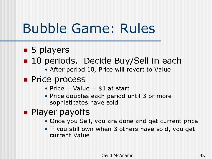 Bubble Game: Rules n n 5 players 10 periods. Decide Buy/Sell in each •