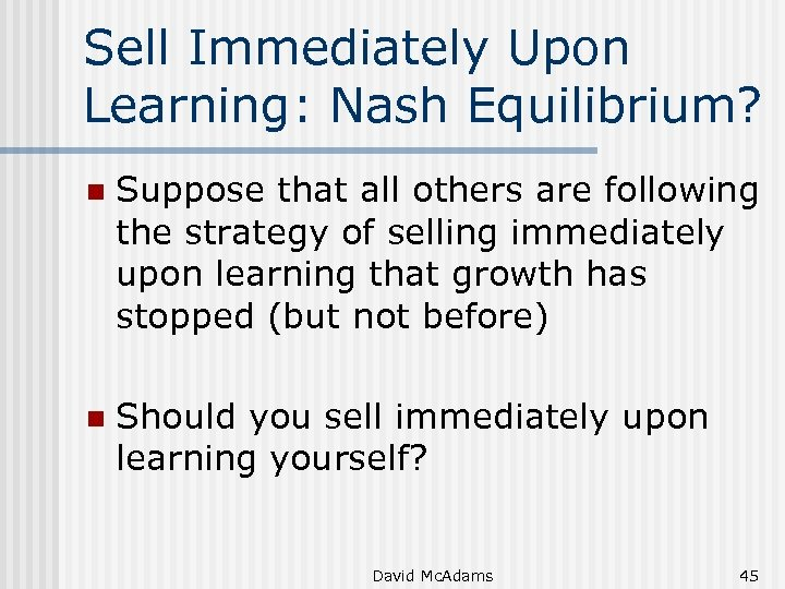Sell Immediately Upon Learning: Nash Equilibrium? n Suppose that all others are following the