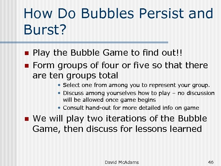 How Do Bubbles Persist and Burst? n n Play the Bubble Game to find