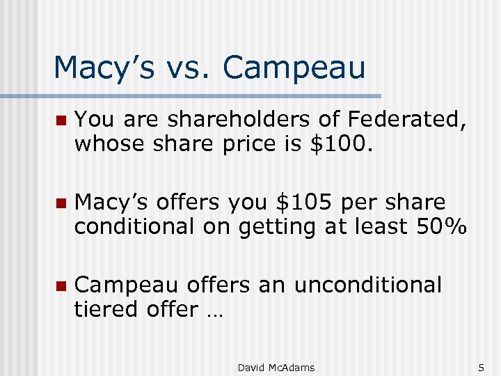 Macy's vs. Campeau n You are shareholders of Federated, whose share price is $100.