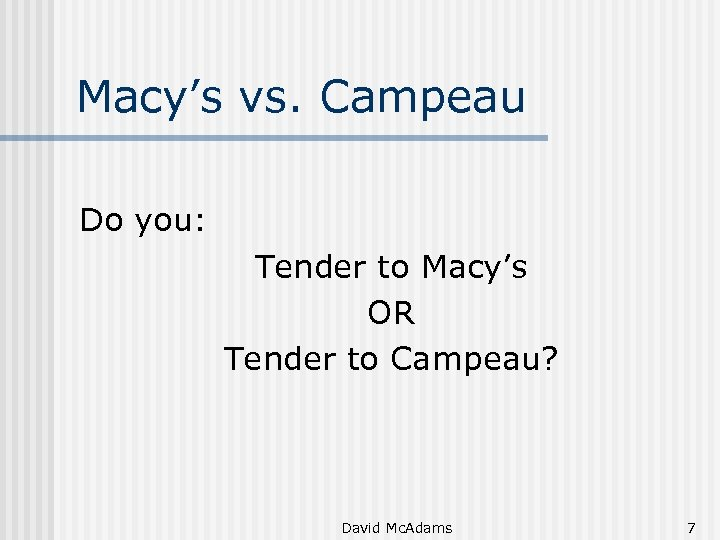Macy's vs. Campeau Do you: Tender to Macy's OR Tender to Campeau? David Mc.
