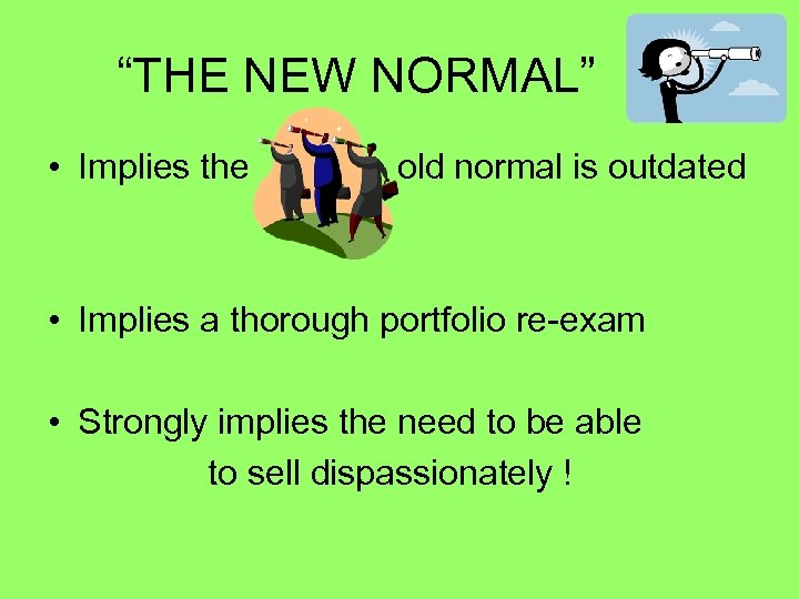 """""""THE NEW NORMAL"""" • Implies the old normal is outdated • Implies a thorough"""