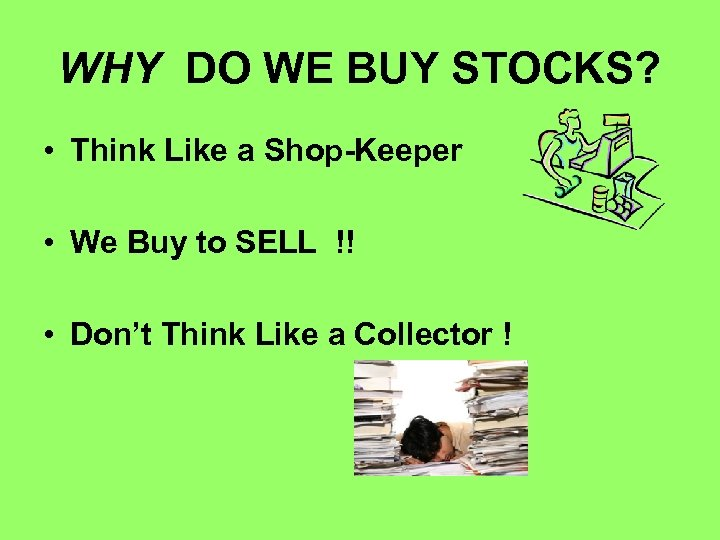 WHY DO WE BUY STOCKS? • Think Like a Shop-Keeper • We Buy to