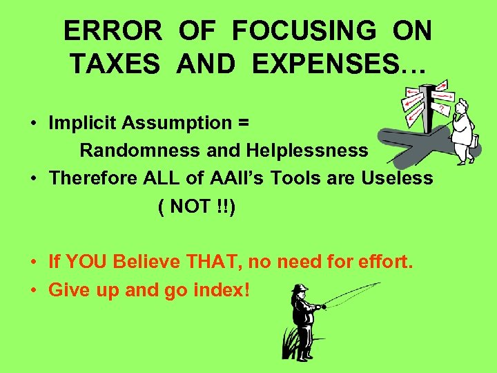 ERROR OF FOCUSING ON TAXES AND EXPENSES… • Implicit Assumption = Randomness and Helplessness