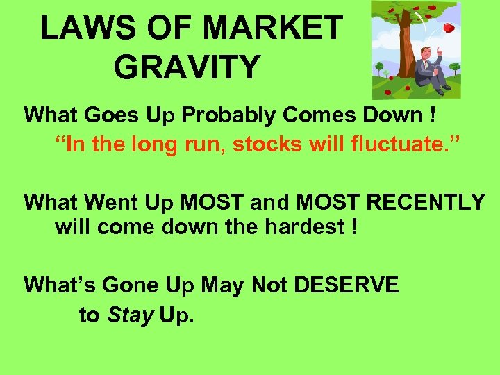 """LAWS OF MARKET GRAVITY What Goes Up Probably Comes Down ! """"In the long"""
