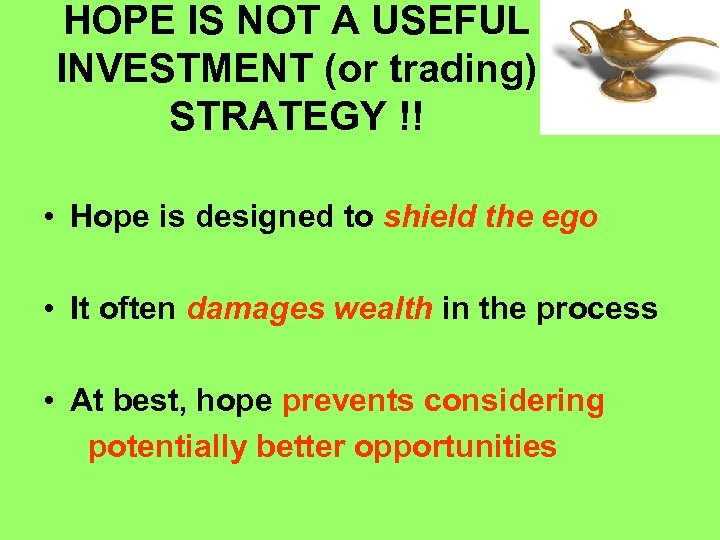 HOPE IS NOT A USEFUL INVESTMENT (or trading) STRATEGY !! • Hope is designed