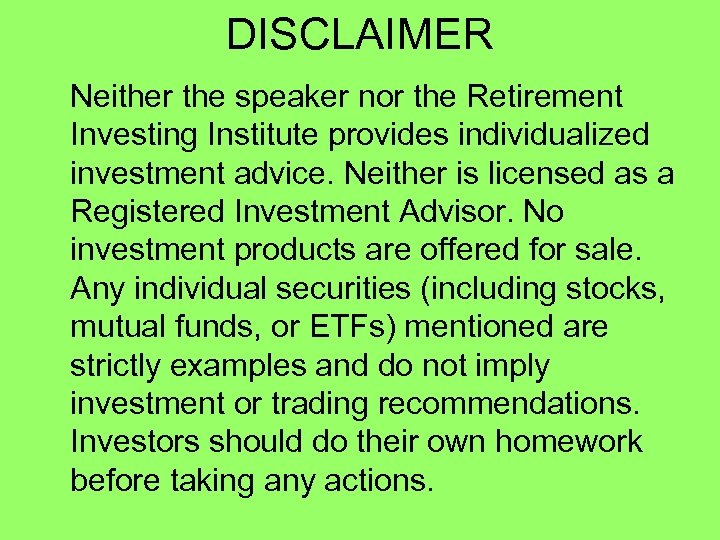 DISCLAIMER Neither the speaker nor the Retirement Investing Institute provides individualized investment advice. Neither