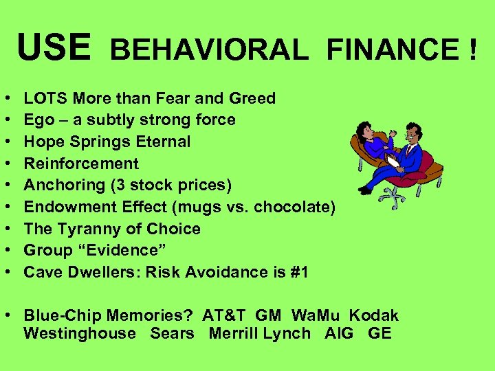 USE BEHAVIORAL FINANCE ! • • • LOTS More than Fear and Greed Ego