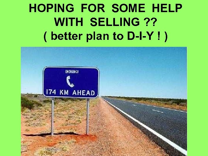 HOPING FOR SOME HELP WITH SELLING ? ? ( better plan to D-I-Y !