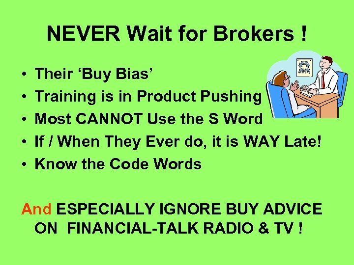 NEVER Wait for Brokers ! • • • Their 'Buy Bias' Training is in