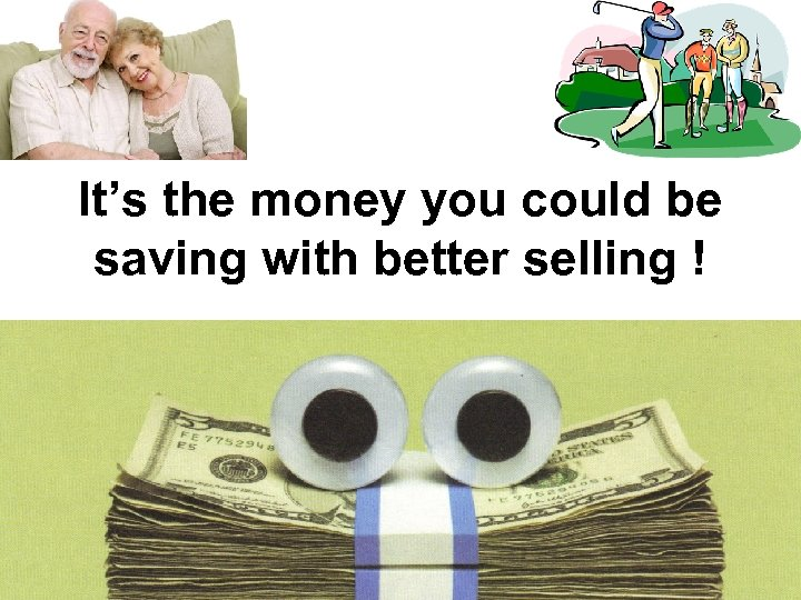 It's the money you could be saving with better selling !
