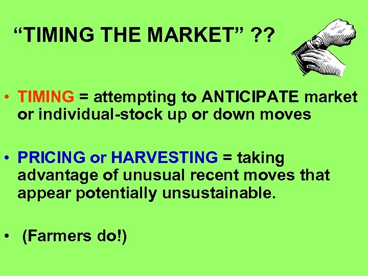 """""""TIMING THE MARKET"""" ? ? • TIMING = attempting to ANTICIPATE market or individual-stock"""