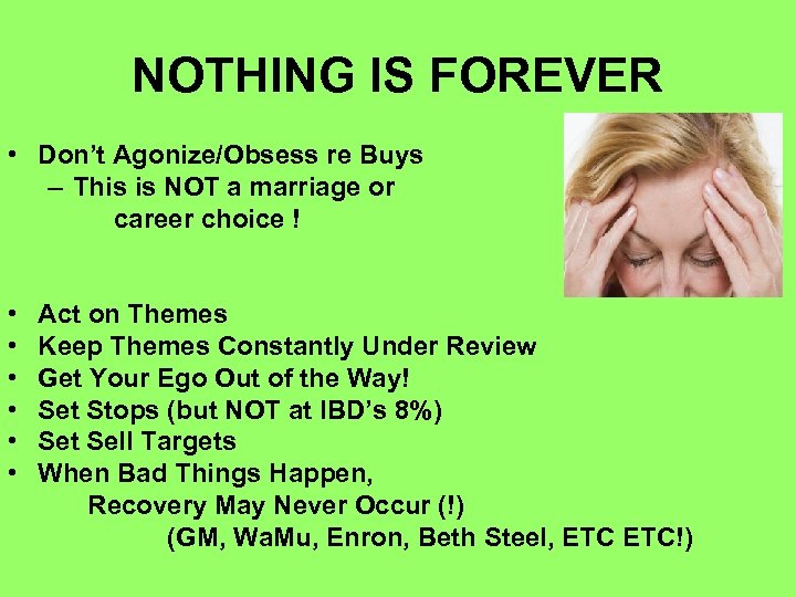 NOTHING IS FOREVER • Don't Agonize/Obsess re Buys – This is NOT a marriage