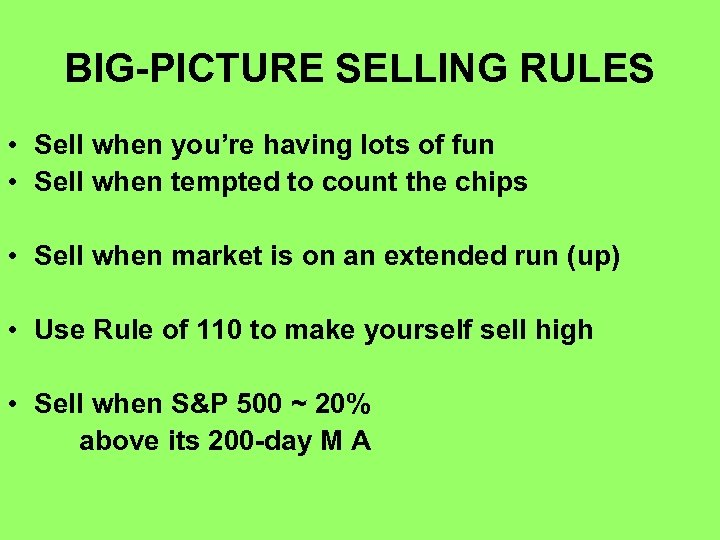 BIG-PICTURE SELLING RULES • Sell when you're having lots of fun • Sell when