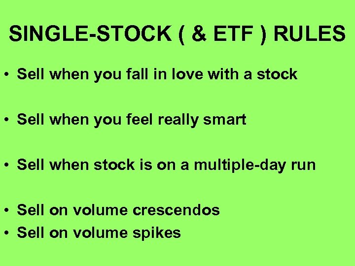 SINGLE-STOCK ( & ETF ) RULES • Sell when you fall in love with