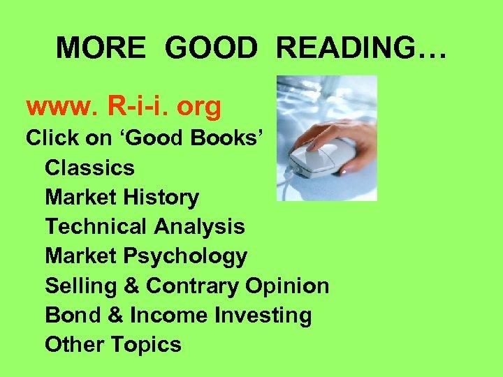 MORE GOOD READING… www. R-i-i. org Click on 'Good Books' Classics Market History Technical