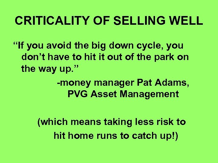 """CRITICALITY OF SELLING WELL """"If you avoid the big down cycle, you don't have"""