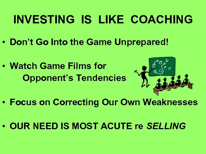 INVESTING IS LIKE COACHING • Don't Go Into the Game Unprepared! • Watch Game