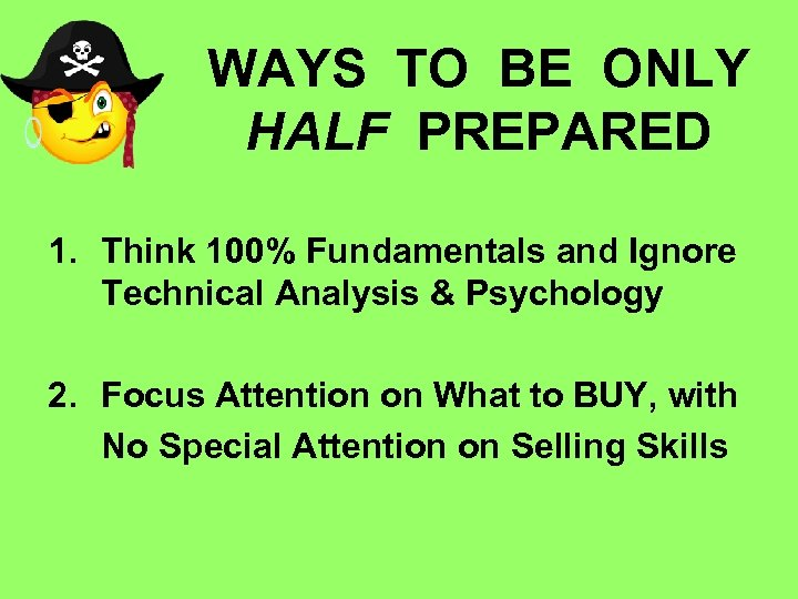 WAYS TO BE ONLY HALF PREPARED 1. Think 100% Fundamentals and Ignore Technical Analysis