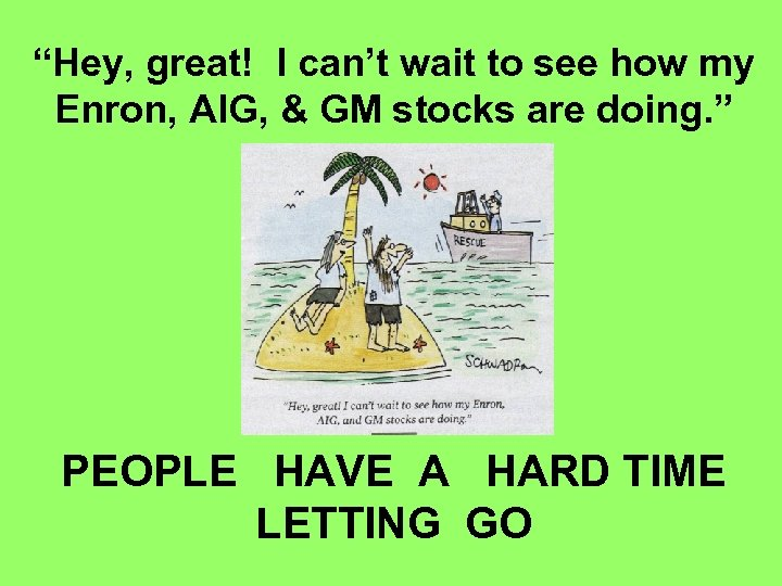 """""""Hey, great! I can't wait to see how my Enron, AIG, & GM stocks"""