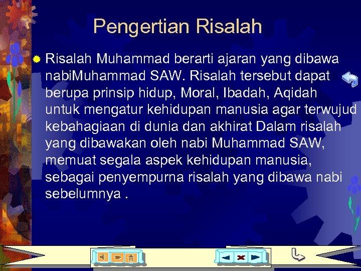Pengertian Risalah ® Risalah Muhammad berarti ajaran yang dibawa nabi. Muhammad SAW. Risalah tersebut