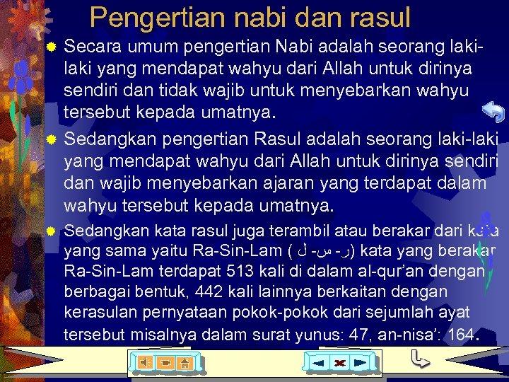 Pengertian nabi dan rasul Secara umum pengertian Nabi adalah seorang laki yang mendapat wahyu