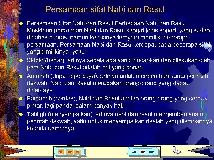 Persamaan sifat Nabi dan Rasul ® ® ® Persamaan Sifat Nabi dan Rasul Perbedaan