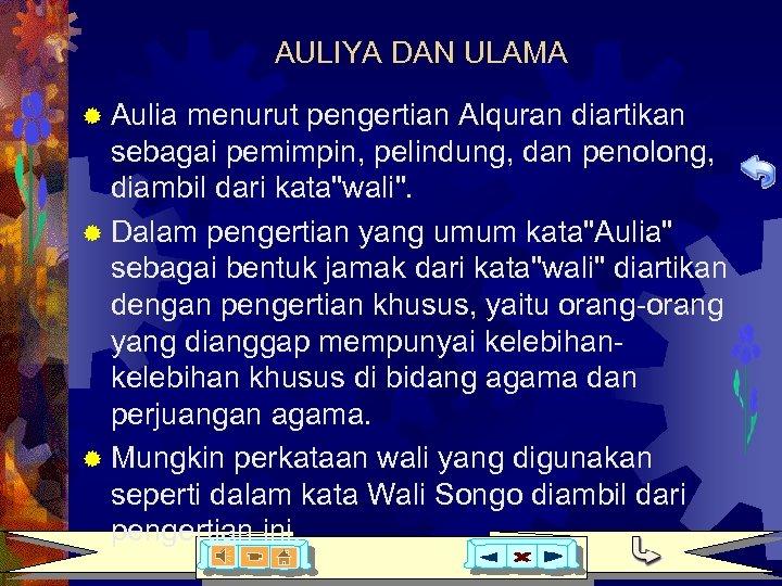 AULIYA DAN ULAMA ® Aulia menurut pengertian Alquran diartikan sebagai pemimpin, pelindung, dan penolong,