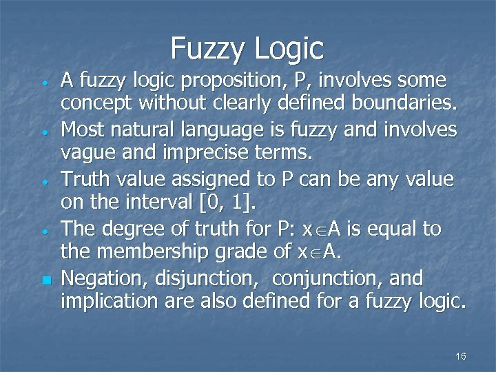 Fuzzy Logic · · n A fuzzy logic proposition, P, involves some concept without