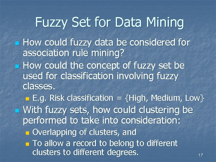 Fuzzy Set for Data Mining n n How could fuzzy data be considered for